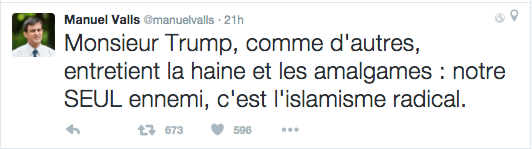 """Mr. Trump, like others, fuels hatred,"" and ""our only enemy is radical Islamism."" –Prime Minister of France"